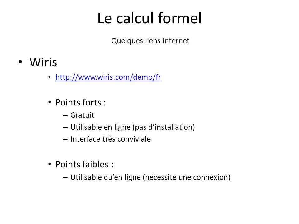 Le calcul formel Quelques liens internet Wiris http://www.wiris.com/demo/fr Points forts : – Gratuit – Utilisable en ligne (pas d'installation) – Inte