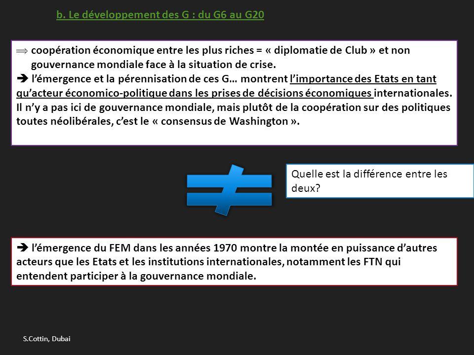 b. Le développement des G : du G6 au G20  coopération économique entre les plus riches = « diplomatie de Club » et non gouvernance mondiale face à la