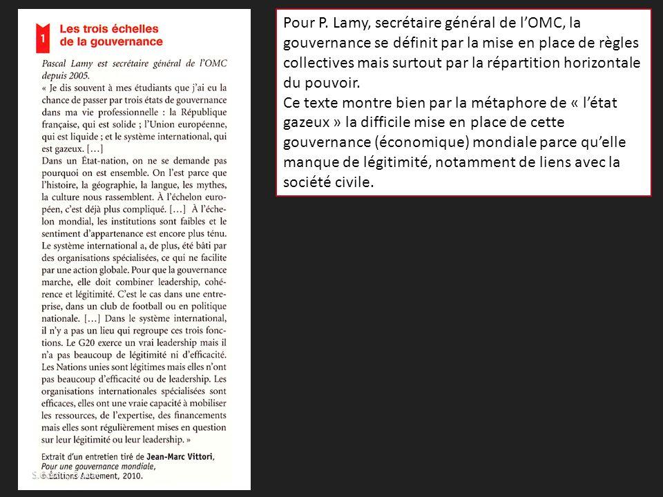 Pour P. Lamy, secrétaire général de l'OMC, la gouvernance se définit par la mise en place de règles collectives mais surtout par la répartition horizo