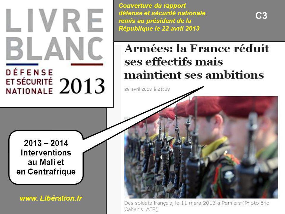 www. Libération.fr C3 Couverture du rapport défense et sécurité nationale remis au président de la République le 22 avril 2013 2013 – 2014 Interventio