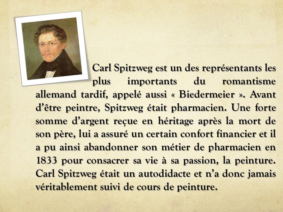 Carl Spitzweg est un des représentants les plus importants du romantisme allemand tardif, appelé aussi « Biedermeier ». Avant d'être peintre, Spitzweg