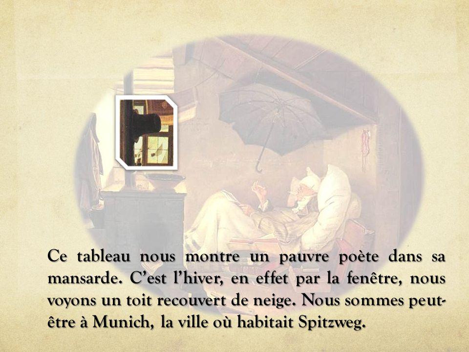 Ce tableau nous montre un pauvre poète dans sa mansarde. C'est l'hiver, en effet par la fenêtre, nous voyons un toit recouvert de neige. Nous sommes p