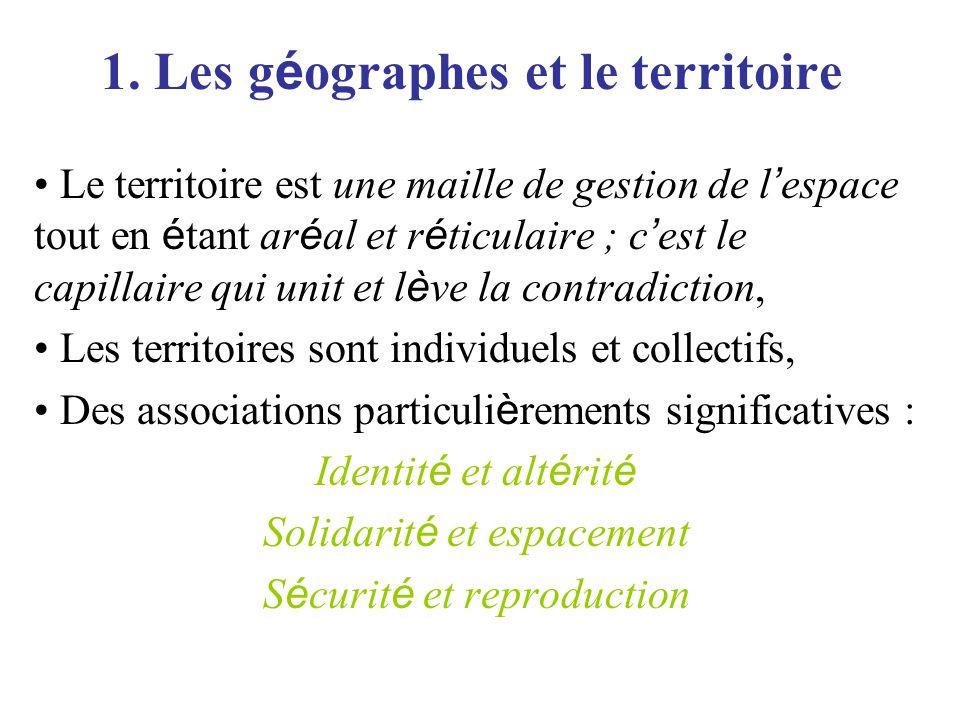 1. Les g é ographes et le territoire Le territoire est une maille de gestion de l ' espace tout en é tant ar é al et r é ticulaire ; c ' est le capill