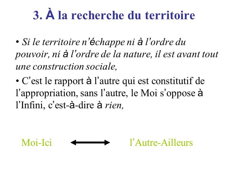 Le territoire : – territorialisation, – déterritorialisation, – reterritorialisation, comme par exemple les processus actuels de réappropriation d'éléments de l'histoire pour une valorisation patrimoniale.