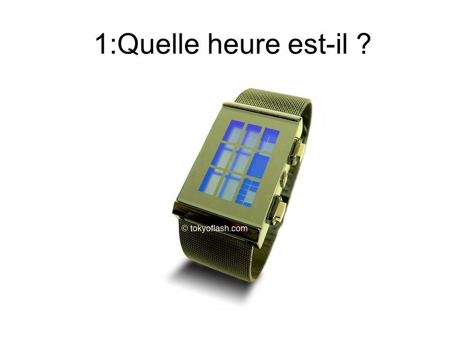 1:Quelle heure est-il ?