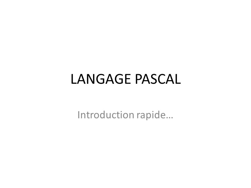 LANGAGE PASCAL Introduction rapide…