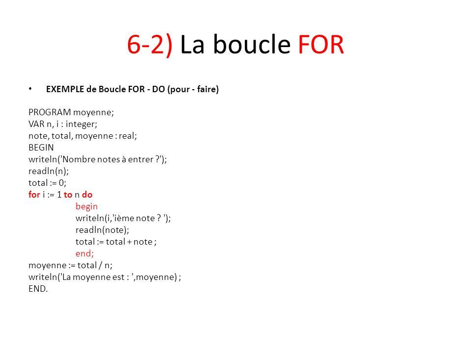 6-2) La boucle FOR EXEMPLE de Boucle FOR - DO (pour - faire) PROGRAM moyenne; VAR n, i : integer; note, total, moyenne : real; BEGIN writeln('Nombre n