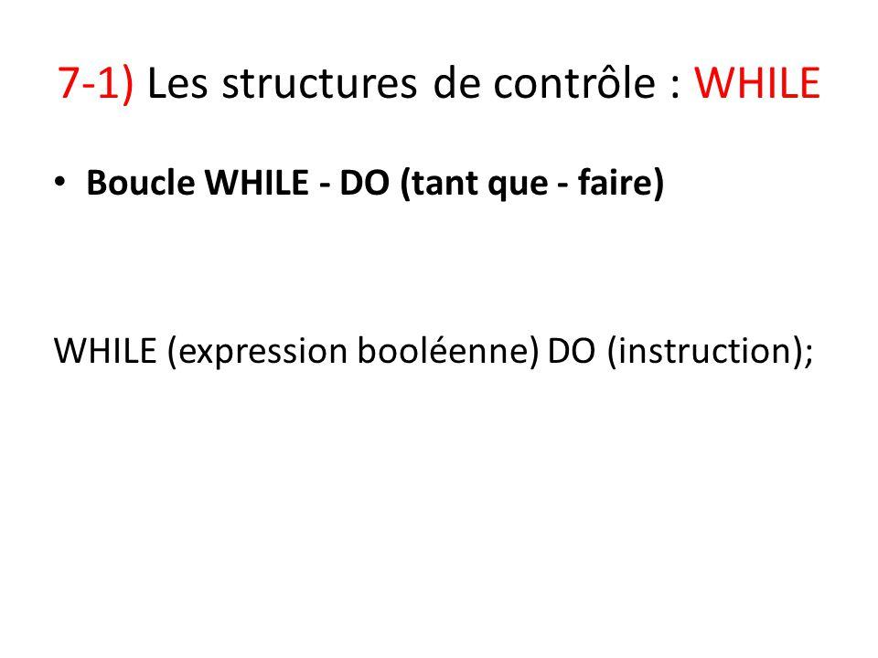 7-1) Les structures de contrôle : WHILE Boucle WHILE - DO (tant que - faire) WHILE (expression booléenne) DO (instruction);
