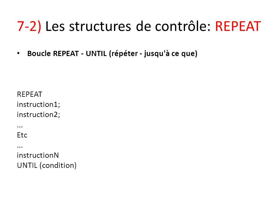 7-2) Les structures de contrôle: REPEAT Boucle REPEAT - UNTIL (répéter - jusqu'à ce que) REPEAT instruction1; instruction2;... Etc... instructionN UNT