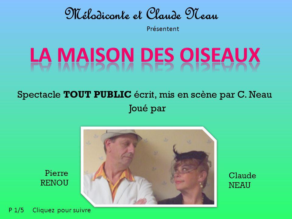 Mélodiconte et Claude Neau Présentent Spectacle TOUT PUBLIC écrit, mis en scène par C. Neau Pierre RENOU Claude NEAU Joué par P 1/5 Cliquez pour suivr