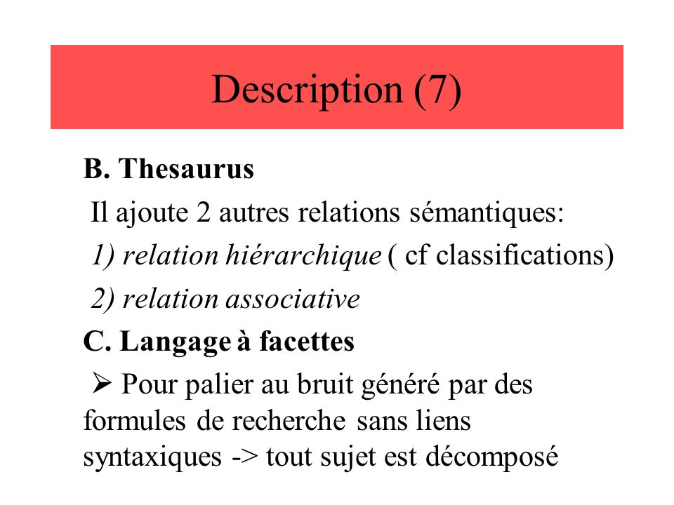 Description (7) B. Thesaurus Il ajoute 2 autres relations sémantiques: 1) relation hiérarchique ( cf classifications) 2) relation associative C. Langa