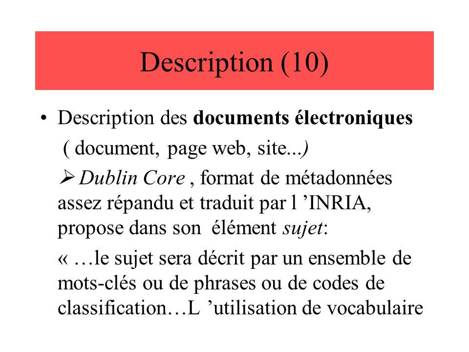 Description (10) Description des documents électroniques ( document, page web, site...)  Dublin Core, format de métadonnées assez répandu et traduit