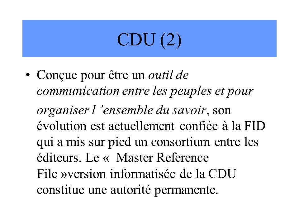 CDU (2) Conçue pour être un outil de communication entre les peuples et pour organiser l 'ensemble du savoir, son évolution est actuellement confiée à
