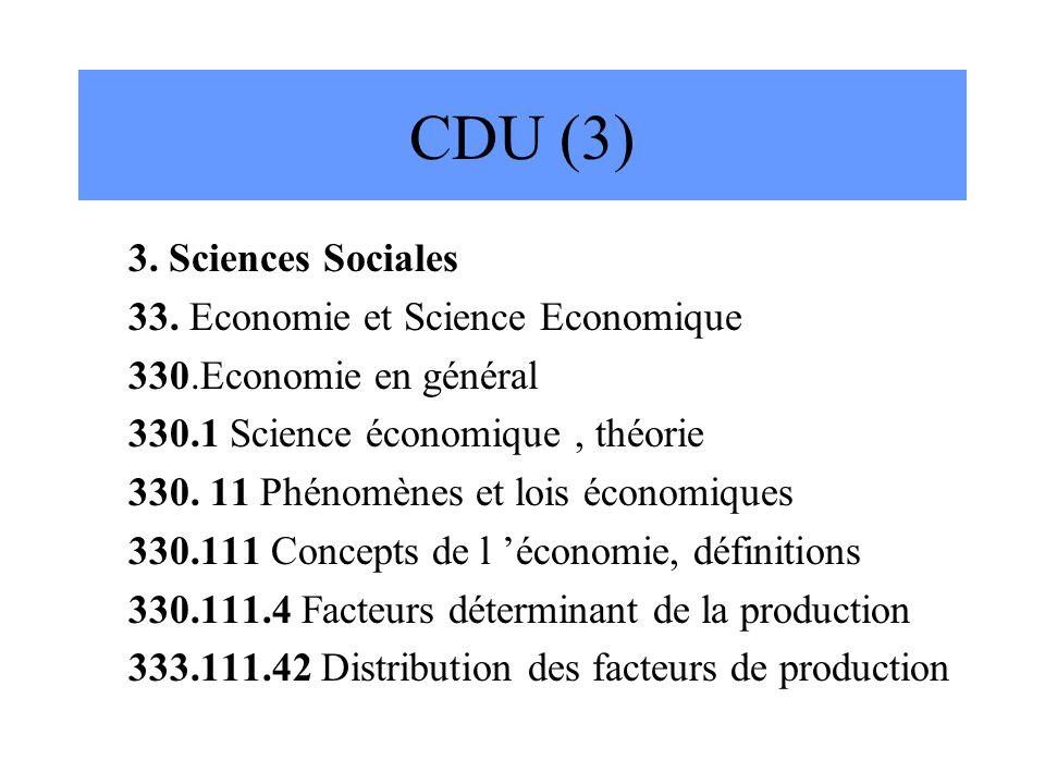 CDU (3) 3. Sciences Sociales 33. Economie et Science Economique 330.Economie en général 330.1 Science économique, théorie 330. 11 Phénomènes et lois é