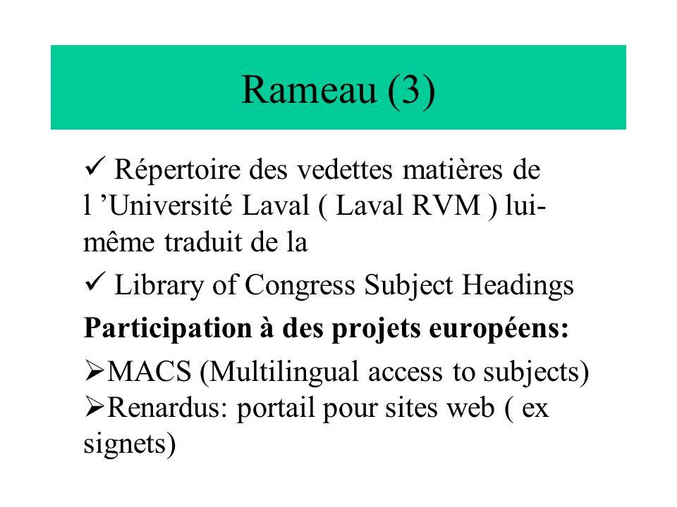 Rameau (3) Répertoire des vedettes matières de l 'Université Laval ( Laval RVM ) lui- même traduit de la Library of Congress Subject Headings Particip