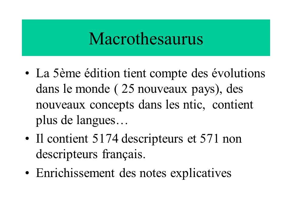 Macrothesaurus La 5ème édition tient compte des évolutions dans le monde ( 25 nouveaux pays), des nouveaux concepts dans les ntic, contient plus de la