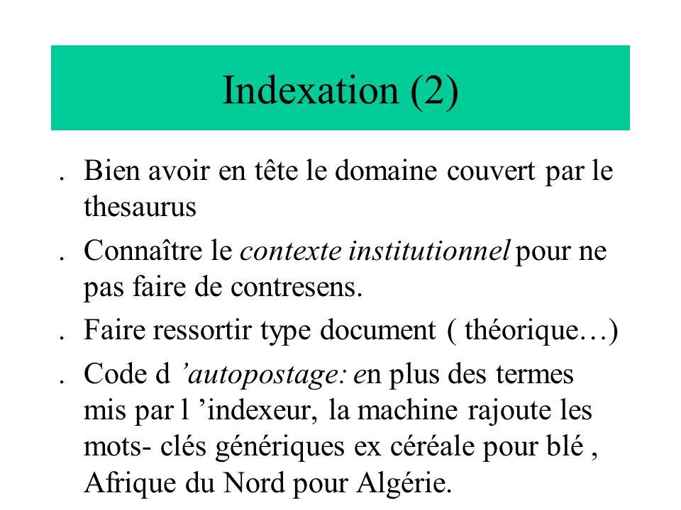 Indexation (2).Bien avoir en tête le domaine couvert par le thesaurus.Connaître le contexte institutionnel pour ne pas faire de contresens..Faire ress