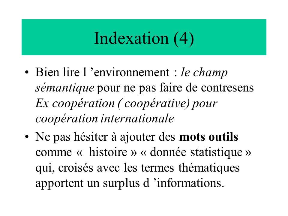 Indexation (4) Bien lire l 'environnement : le champ sémantique pour ne pas faire de contresens Ex coopération ( coopérative) pour coopération interna