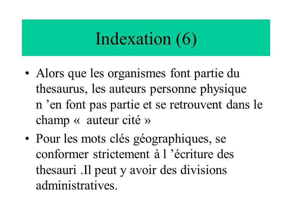 Indexation (6) Alors que les organismes font partie du thesaurus, les auteurs personne physique n 'en font pas partie et se retrouvent dans le champ «