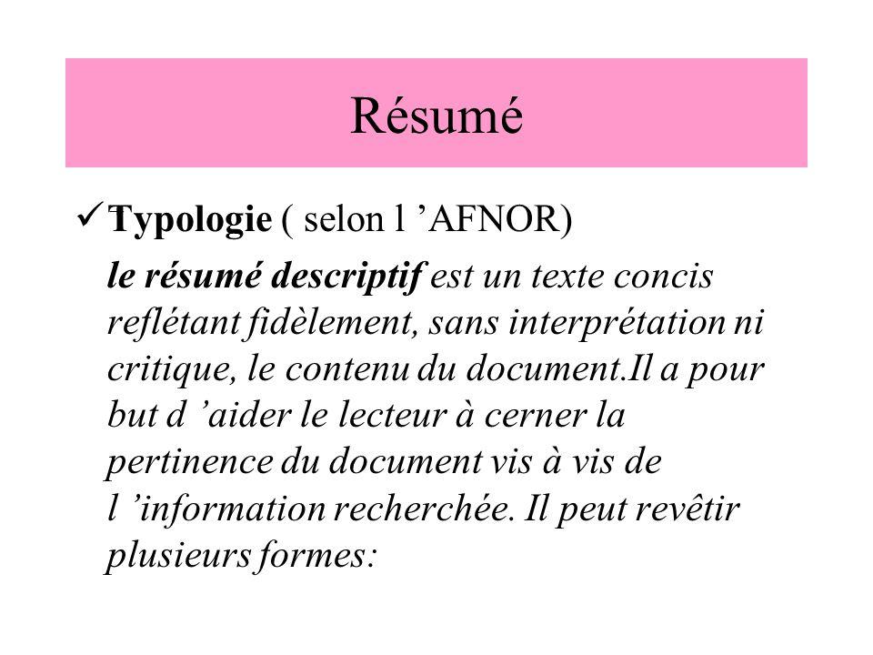 Résumé Typologie ( selon l 'AFNOR) le résumé descriptif est un texte concis reflétant fidèlement, sans interprétation ni critique, le contenu du docum