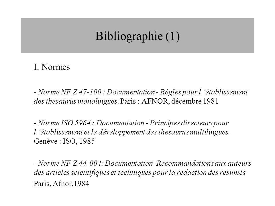 Bibliographie (1) I. Normes - Norme NF Z 47-100 : Documentation - Règles pour l 'établissement des thesaurus monolingues. Paris : AFNOR, décembre 1981