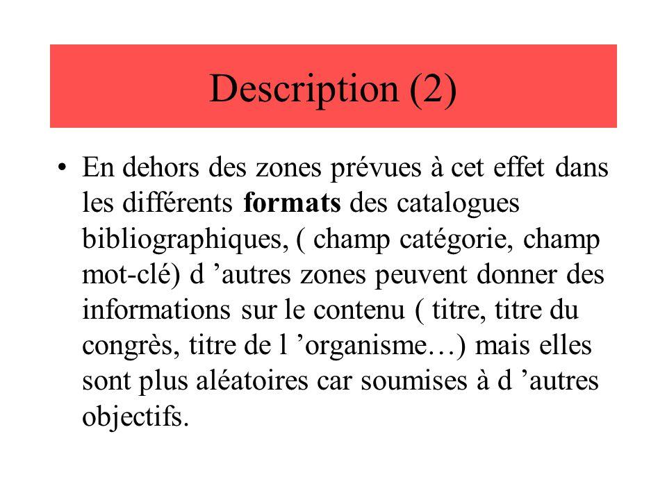 Description (2) En dehors des zones prévues à cet effet dans les différents formats des catalogues bibliographiques, ( champ catégorie, champ mot-clé)