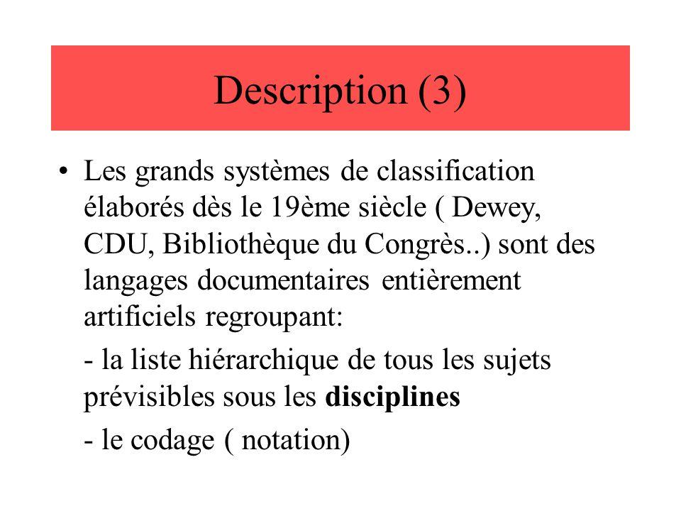 Description (3) Les grands systèmes de classification élaborés dès le 19ème siècle ( Dewey, CDU, Bibliothèque du Congrès..) sont des langages document