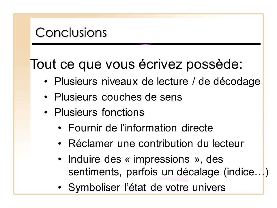 Conclusions Tout ce que vous écrivez possède: Plusieurs niveaux de lecture / de décodage Plusieurs couches de sens Plusieurs fonctions Fournir de l'in