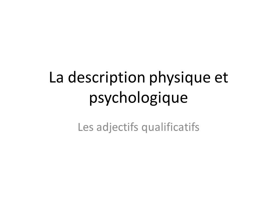 La description physique et psychologique Les adjectifs qualificatifs