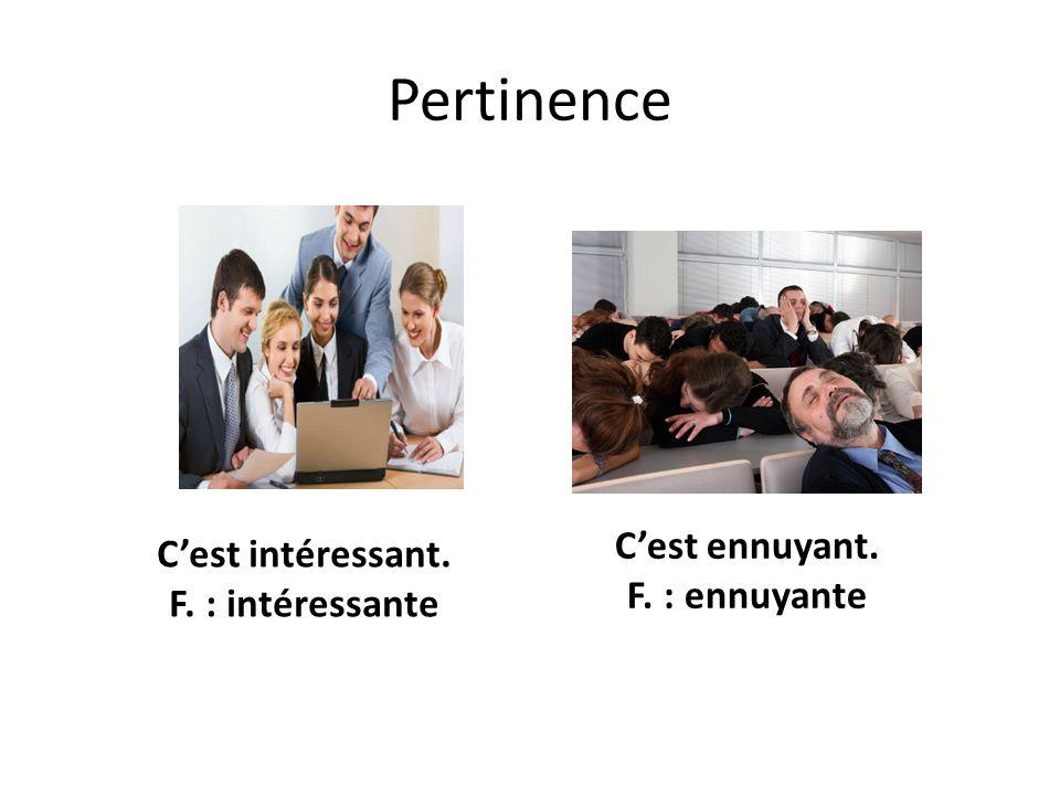 Pertinence C'est intéressant. F. : intéressante C'est ennuyant. F. : ennuyante