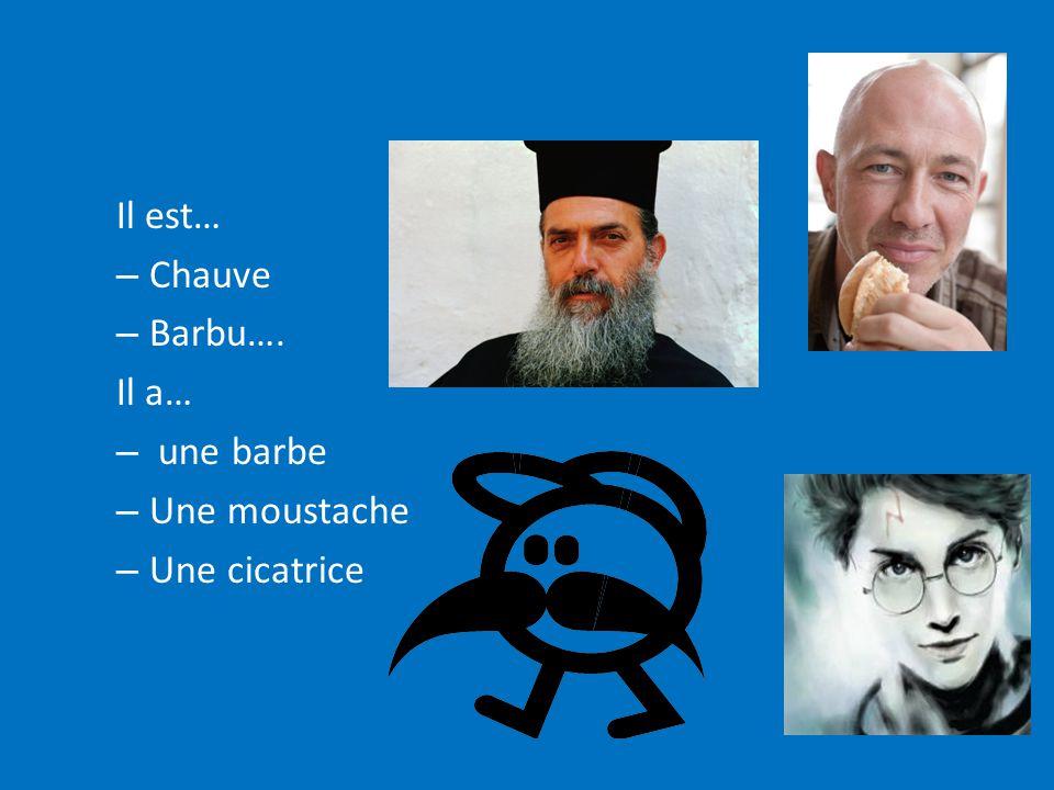 Il est… – Chauve – Barbu…. Il a… – une barbe – Une moustache – Une cicatrice