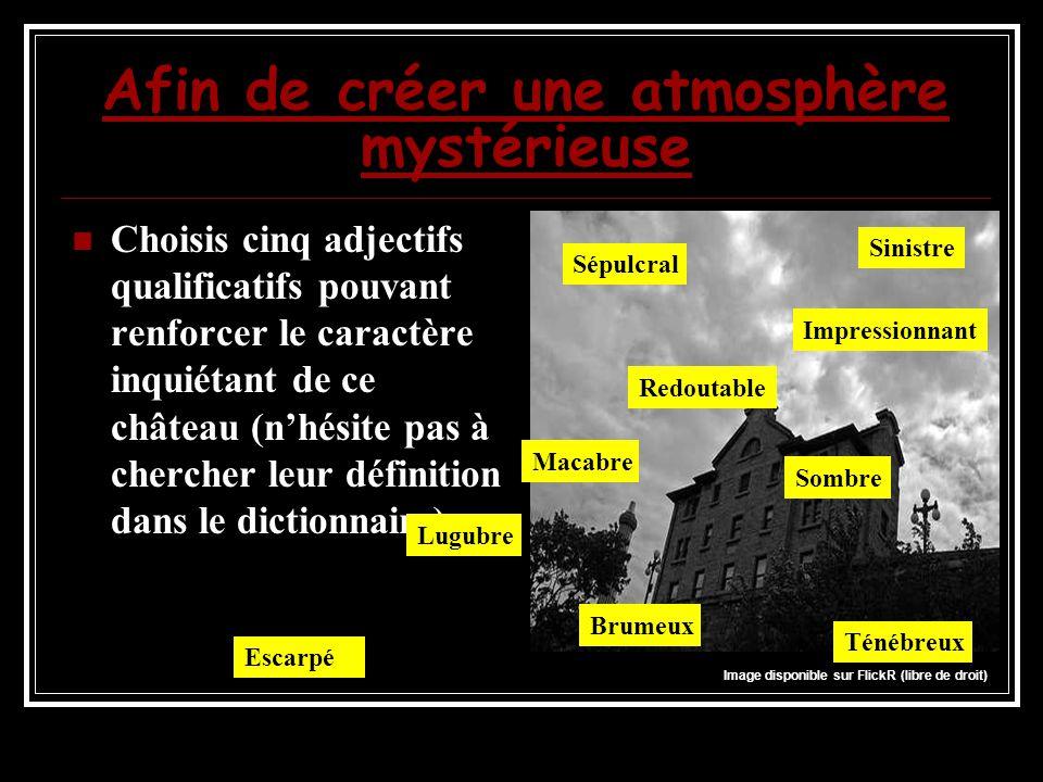 Afin de créer une atmosphère mystérieuse Choisis cinq adjectifs qualificatifs pouvant renforcer le caractère inquiétant de ce château (n'hésite pas à