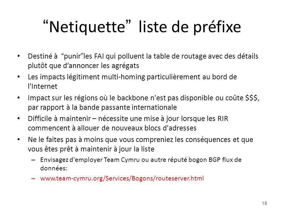"""""""Netiquette"""" liste de préfixe Destiné à """"punir""""les FAI qui polluent la table de routage avec des détails plutôt que d'annoncer les agrégats Les impact"""