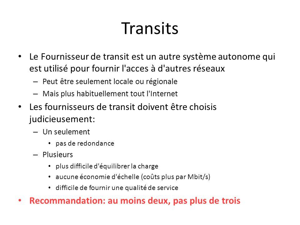 Transits Le Fournisseur de transit est un autre système autonome qui est utilisé pour fournir l'acces à d'autres réseaux – Peut être seulement locale