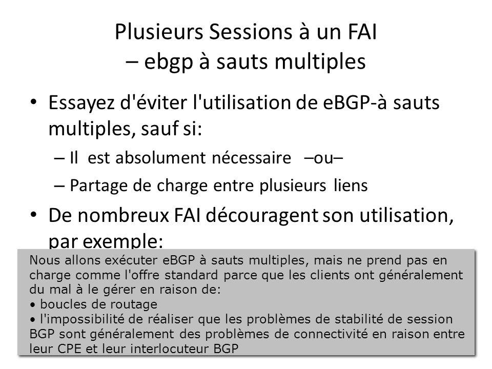 Plusieurs Sessions à un FAI – ebgp à sauts multiples Essayez d'éviter l'utilisation de eBGP-à sauts multiples, sauf si: – Il est absolument nécessaire