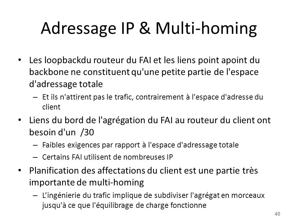 Adressage IP & Multi-homing Les loopbackdu routeur du FAI et les liens point apoint du backbone ne constituent qu'une petite partie de l'espace d'adre
