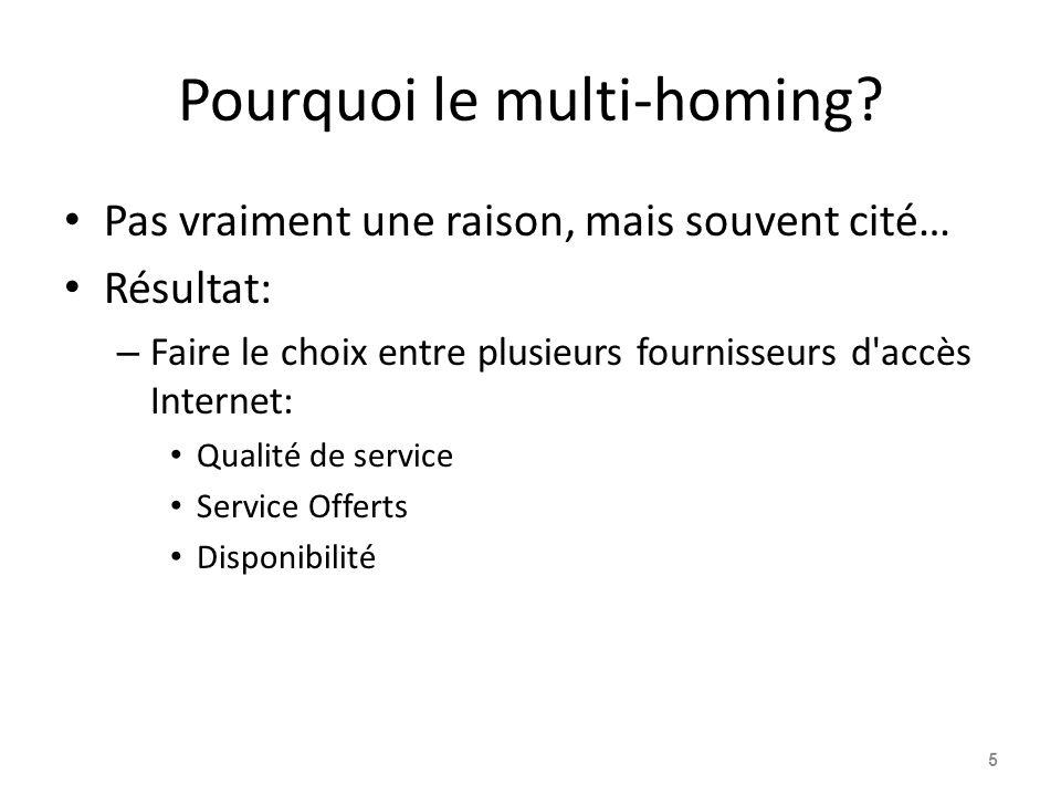 Pourquoi le multi-homing? Pas vraiment une raison, mais souvent cité… Résultat: – Faire le choix entre plusieurs fournisseurs d'accès Internet: Qualit