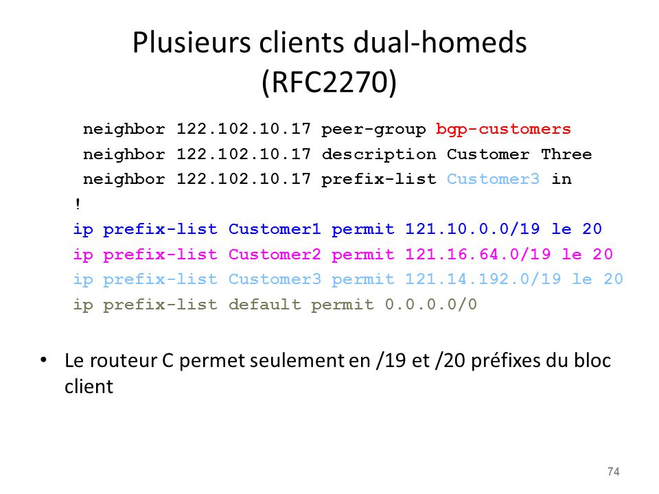 Plusieurs clients dual-homeds (RFC2270) neighbor 122.102.10.17 peer-group bgp-customers neighbor 122.102.10.17 description Customer Three neighbor 122