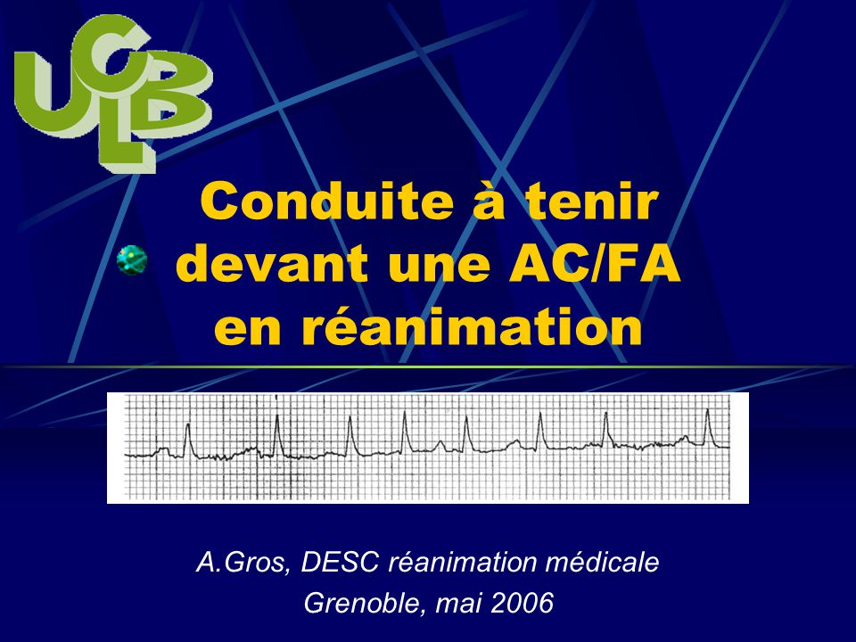 Conduite à tenir devant une AC/FA en réanimation A.Gros, DESC réanimation médicale Grenoble, mai 2006