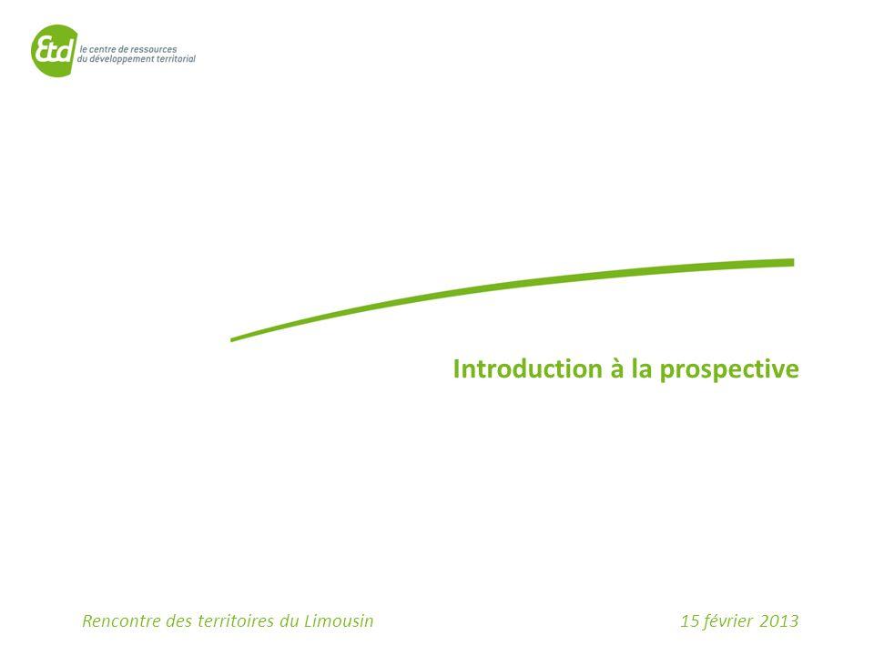 15 février 2013Rencontre des territoires du Limousin Introduction à la prospective