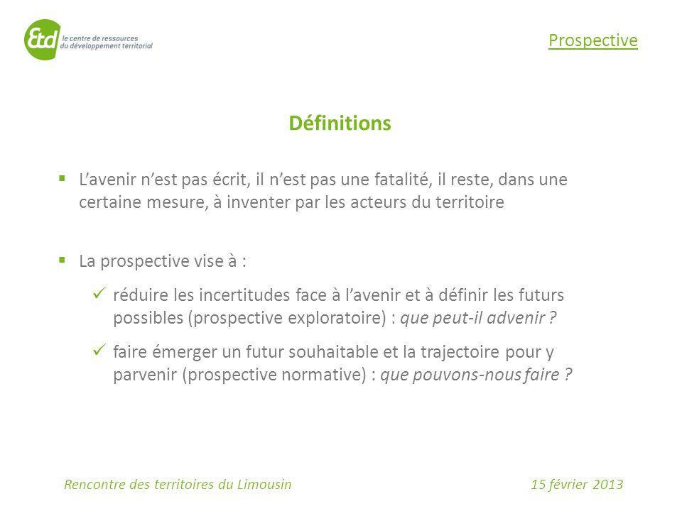15 février 2013Rencontre des territoires du Limousin Prospective Définitions  L'avenir n'est pas écrit, il n'est pas une fatalité, il reste, dans une