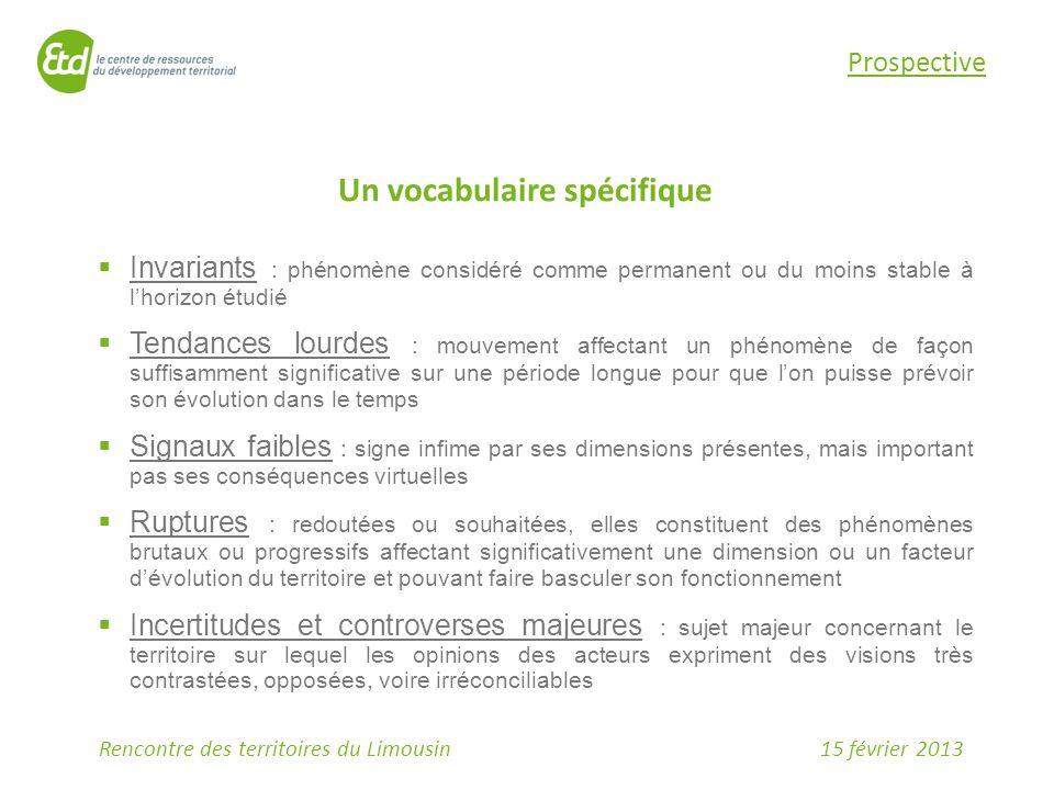 15 février 2013Rencontre des territoires du Limousin Prospective Un vocabulaire spécifique  Invariants : phénomène considéré comme permanent ou du mo