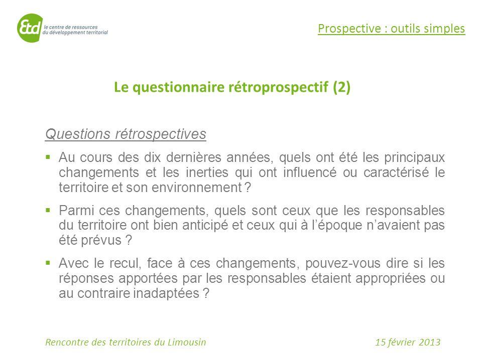15 février 2013Rencontre des territoires du Limousin Le questionnaire rétroprospectif (2) Prospective : outils simples Questions rétrospectives  Au c