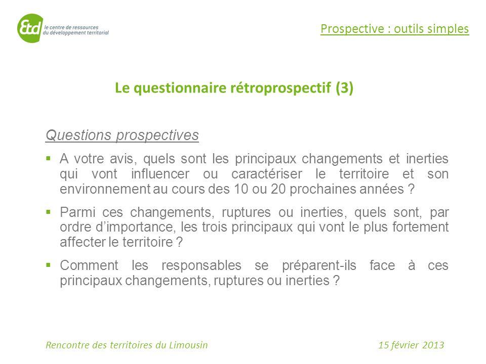 15 février 2013Rencontre des territoires du Limousin Le questionnaire rétroprospectif (3) Prospective : outils simples Questions prospectives  A votr