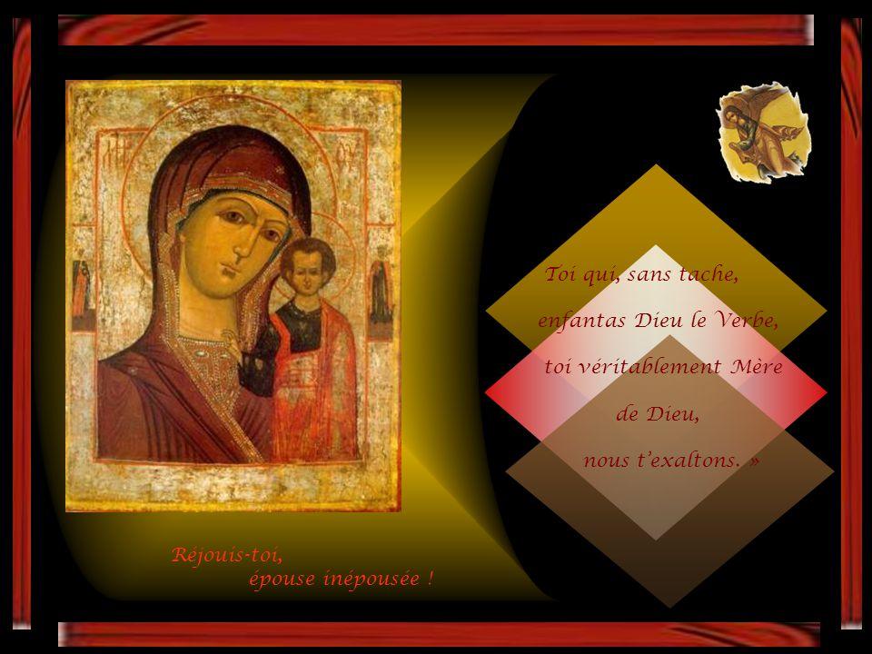 Réjouis-toi, épouse inépousée ! « Il est digne en vérité, de te célébrer, Ô Mère de Dieu. Toi, plus vénérable que les Chérubins, et plus glorieuse inc