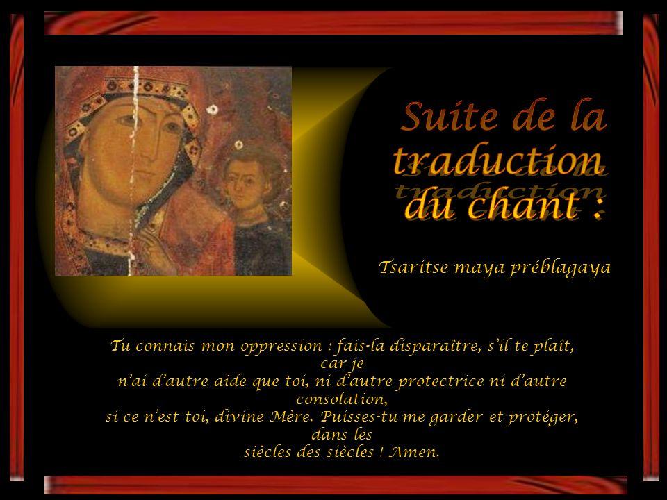 Mère de Dieu, mon espérance, excellente Reine, refuge des orphelins, auxiliatrice des sans-abri, allégresse des affligés, protectrice des opprimés, re