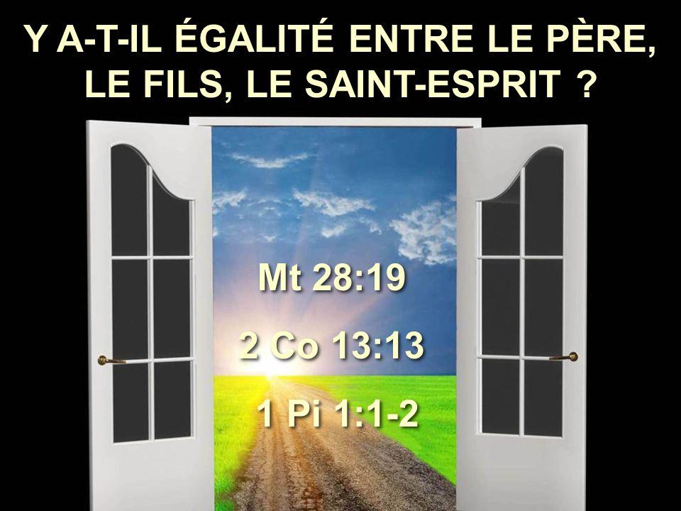 Y A-T-IL ÉGALITÉ ENTRE LE PÈRE, LE FILS, LE SAINT-ESPRIT ? Mt 28:19 2 Co 13:13 1 Pi 1:1-2 Mt 28:19 2 Co 13:13 1 Pi 1:1-2