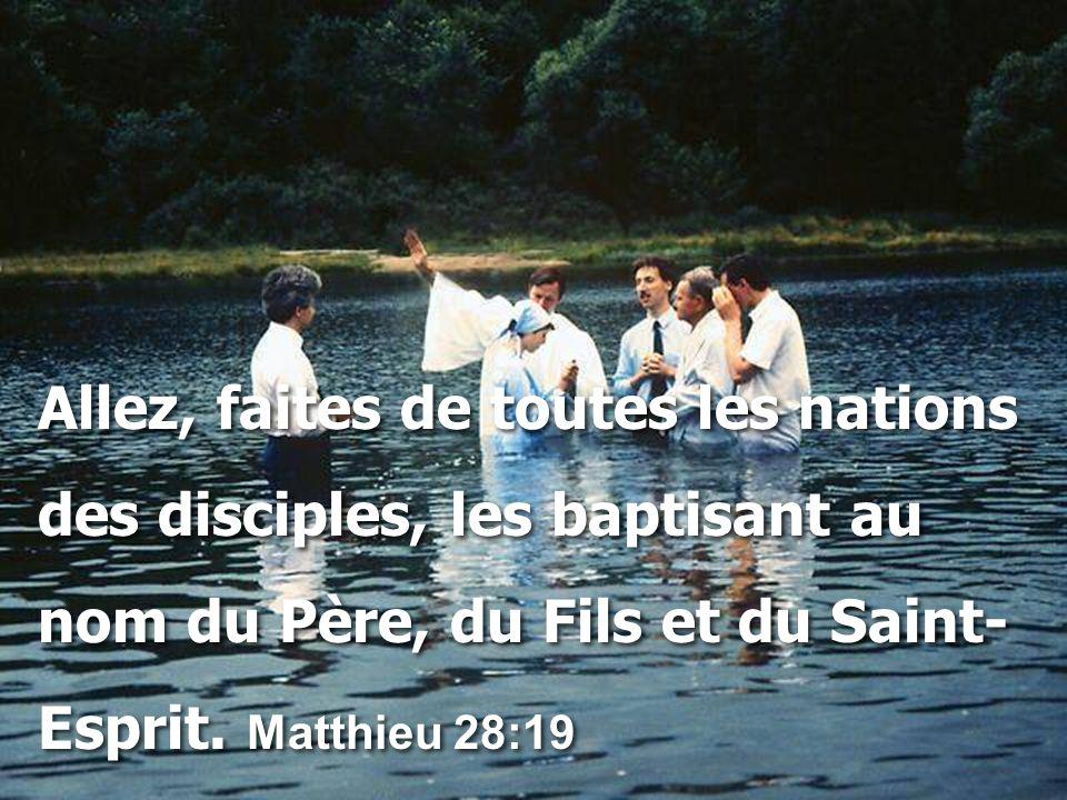 Allez, faites de toutes les nations des disciples, les baptisant au nom du Père, du Fils et du Saint- Esprit. Matthieu 28:19 Allez, faites de toutes l