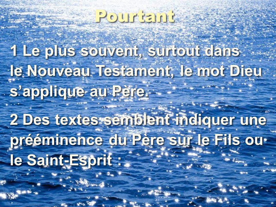 Pourtant 1 Le plus souvent, surtout dans le Nouveau Testament, le mot Dieu s'applique au Père. 1 Le plus souvent, surtout dans le Nouveau Testament, l