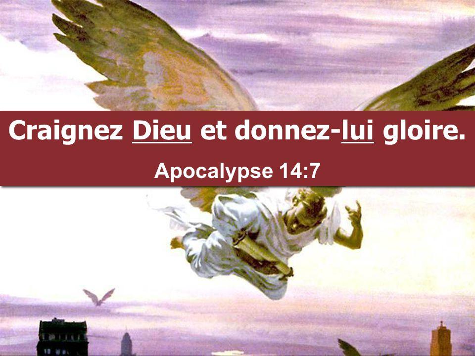 Craignez Dieu et donnez-lui gloire.Apocalypse 14:7 Craignez Dieu et donnez-lui gloire.